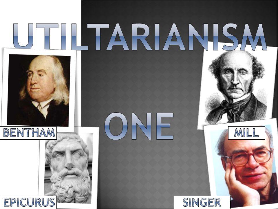 UTILTARIANISM ONE BENTHAM MILL EPICURUS SINGER
