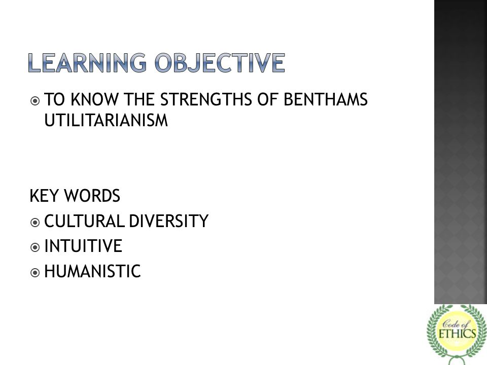 LEARNING OBJECTIVE TO KNOW THE STRENGTHS OF BENTHAMS UTILITARIANISM