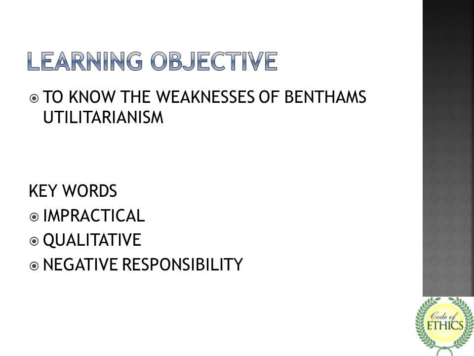 LEARNING OBJECTIVE TO KNOW THE WEAKNESSES OF BENTHAMS UTILITARIANISM