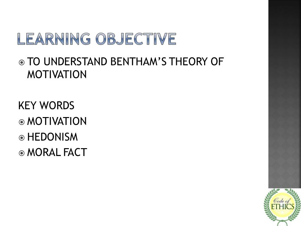 LEARNING OBJECTIVE TO UNDERSTAND BENTHAM'S THEORY OF MOTIVATION
