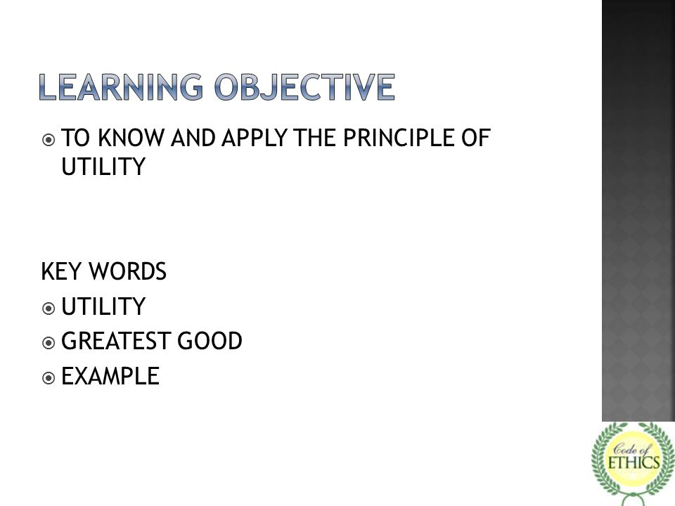 LEARNING OBJECTIVE TO KNOW AND APPLY THE PRINCIPLE OF UTILITY