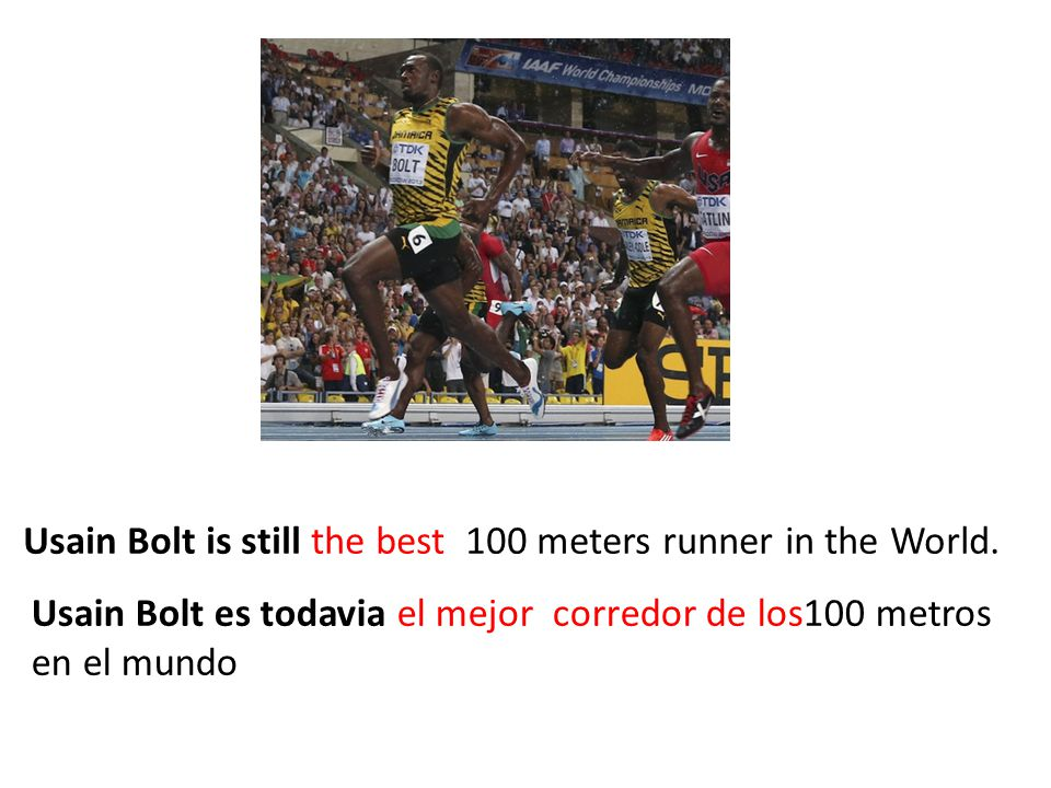 Usain Bolt is still the best 100 meters runner in the World.
