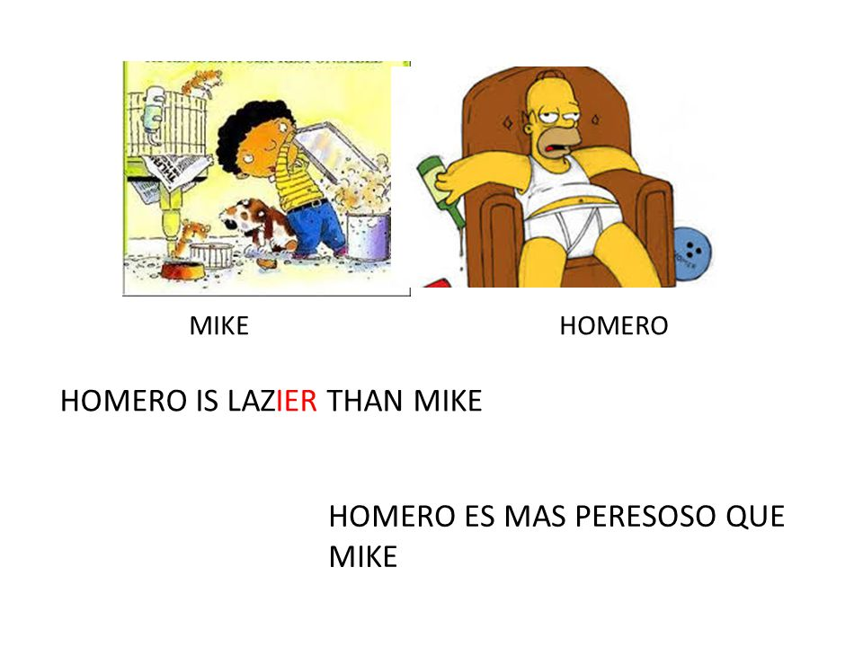 HOMERO IS LAZIER THAN MIKE