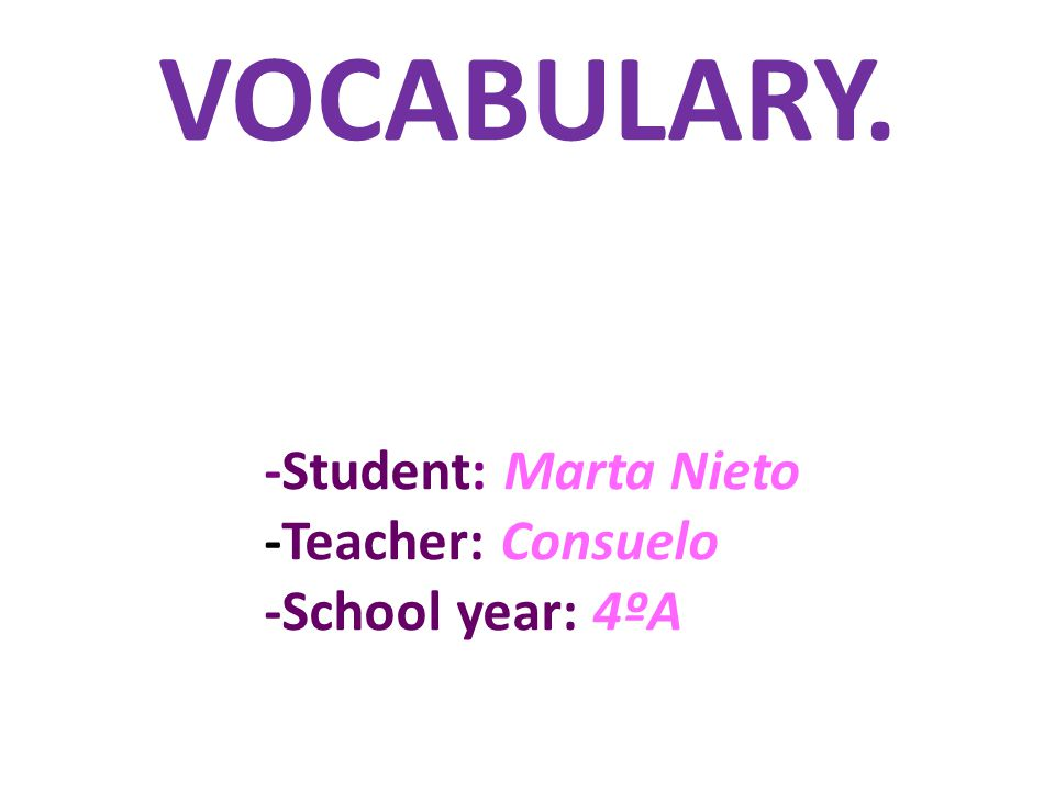 VOCABULARY. -Student: Marta Nieto -Teacher: Consuelo -School year: 4ºA