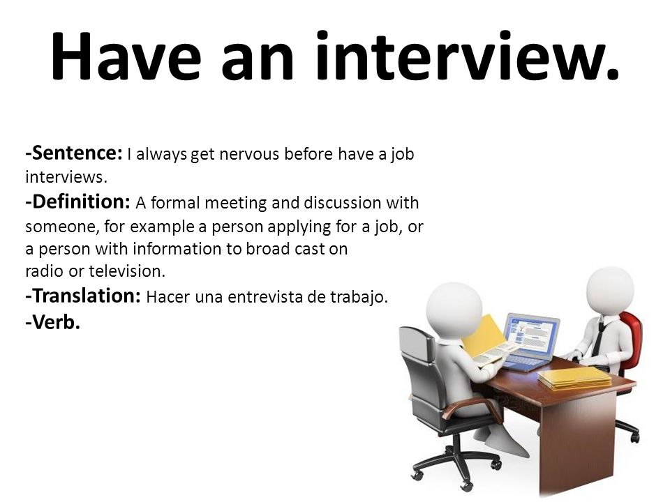 Have an interview. -Sentence: I always get nervous before have a job interviews.