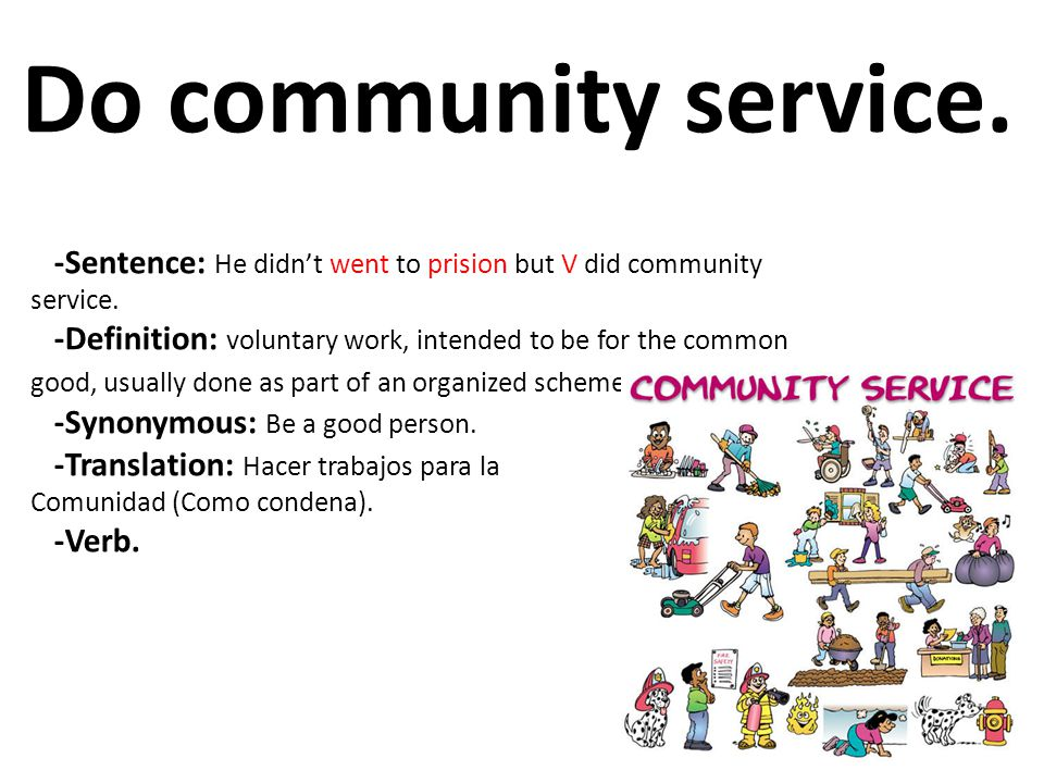 Do community service. -Sentence: He didn't went to prision but V did community service.