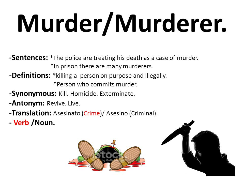 Murder/Murderer. -Sentences: *The police are treating his death as a case of murder. *In prison there are many murderers.