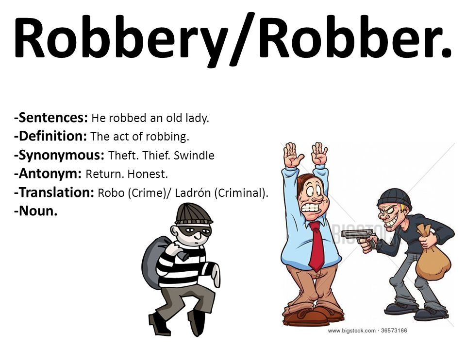 Robbery/Robber. -Sentences: He robbed an old lady.