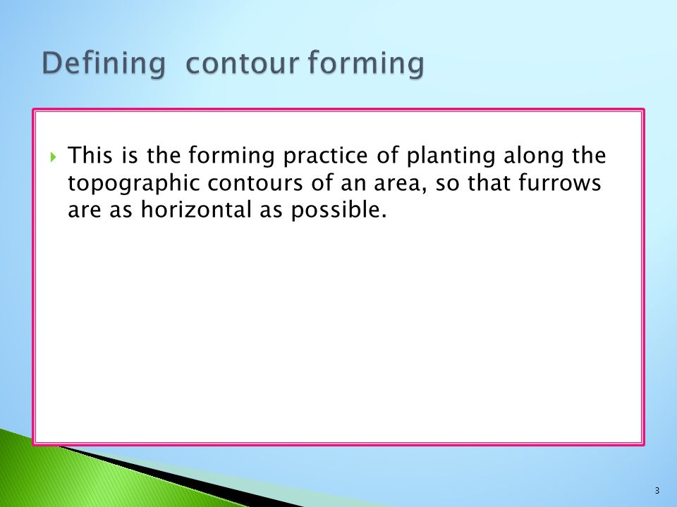 Defining contour forming