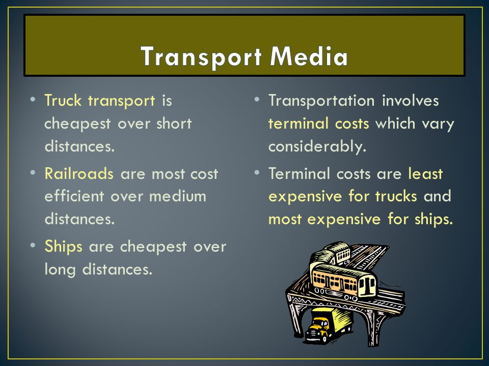 Transport Media Truck transport is cheapest over short distances.