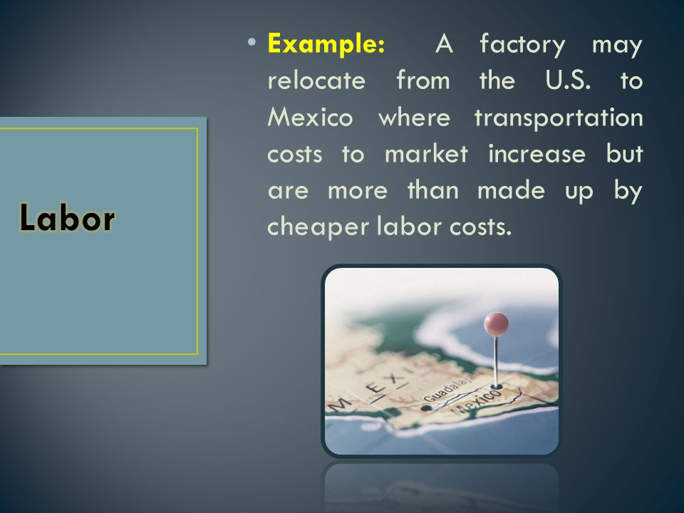 Example: A factory may relocate from the U. S