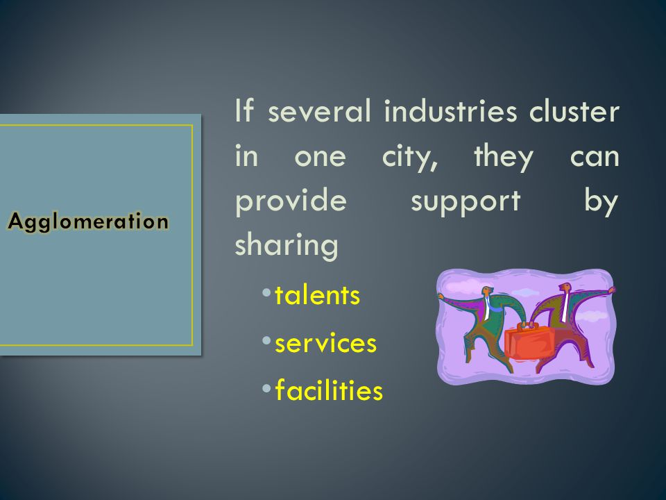 If several industries cluster in one city, they can provide support by sharing