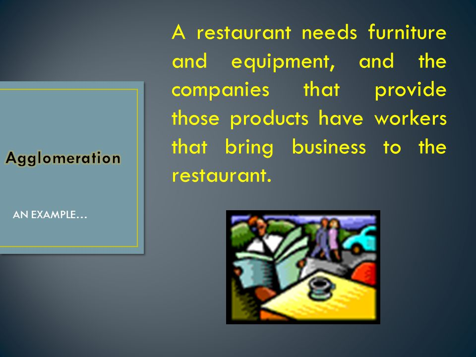 A restaurant needs furniture and equipment, and the companies that provide those products have workers that bring business to the restaurant.