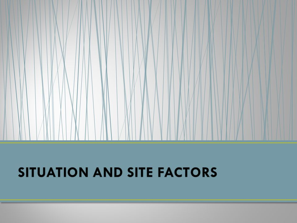 SITUATION AND SITE FACTORS