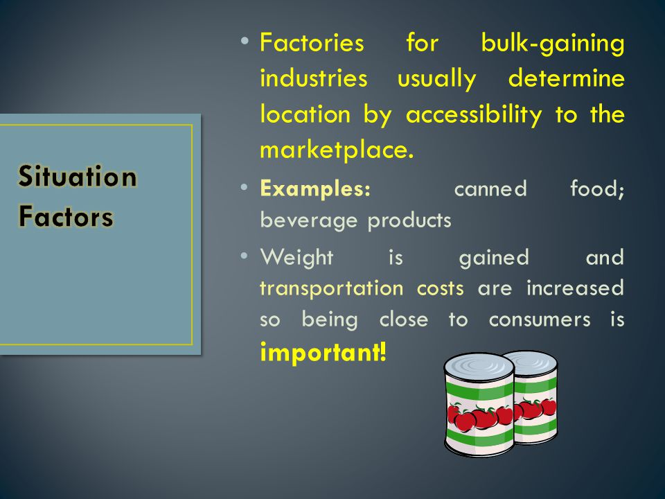 Factories for bulk-gaining industries usually determine location by accessibility to the marketplace.