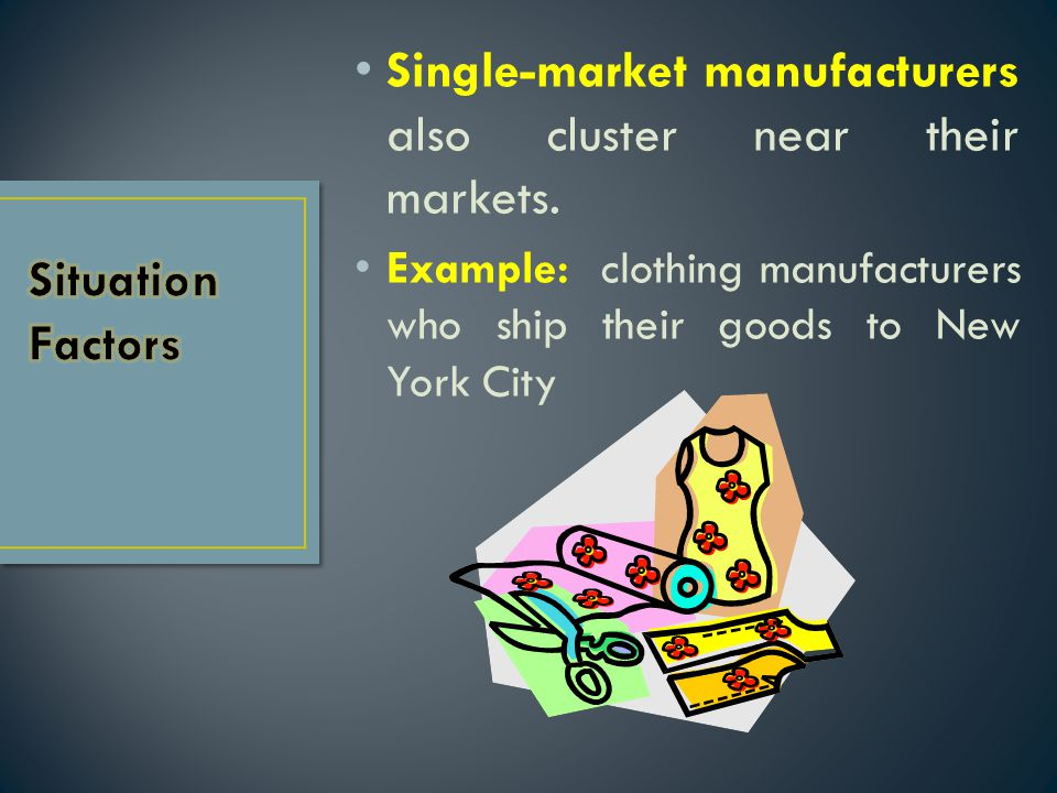 Single-market manufacturers also cluster near their markets.