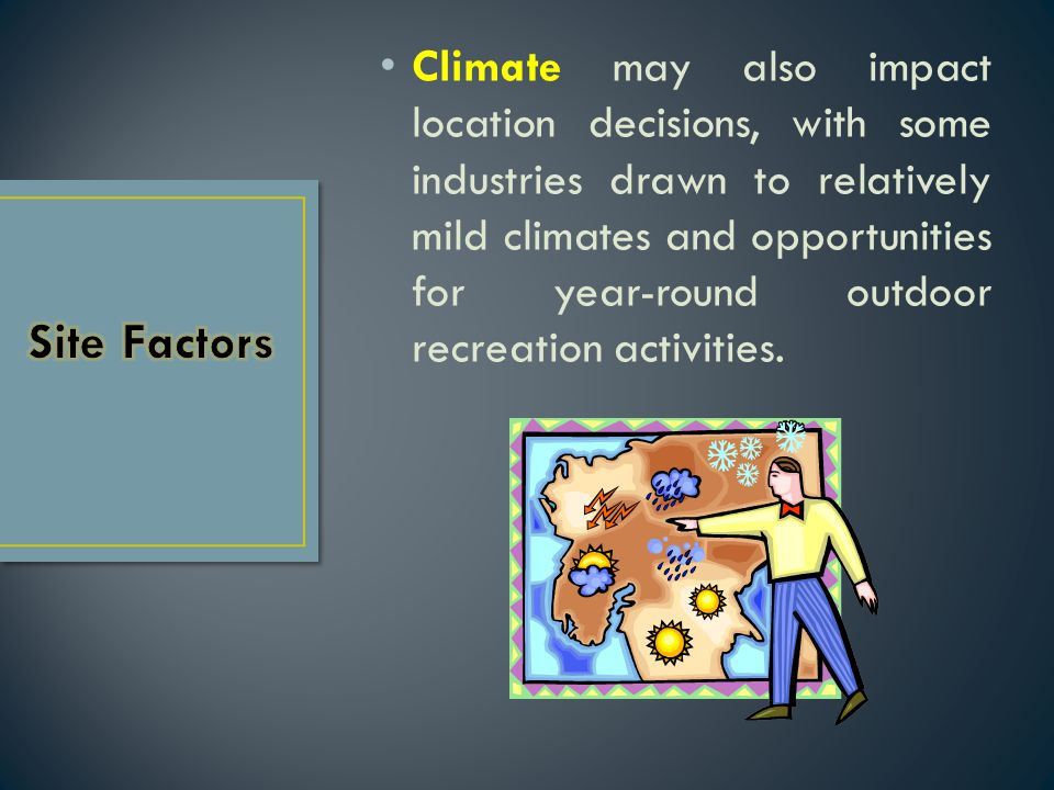 Climate may also impact location decisions, with some industries drawn to relatively mild climates and opportunities for year-round outdoor recreation activities.
