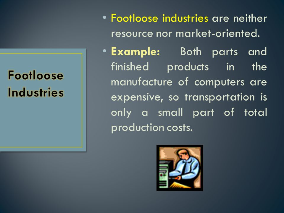 Footloose industries are neither resource nor market-oriented.