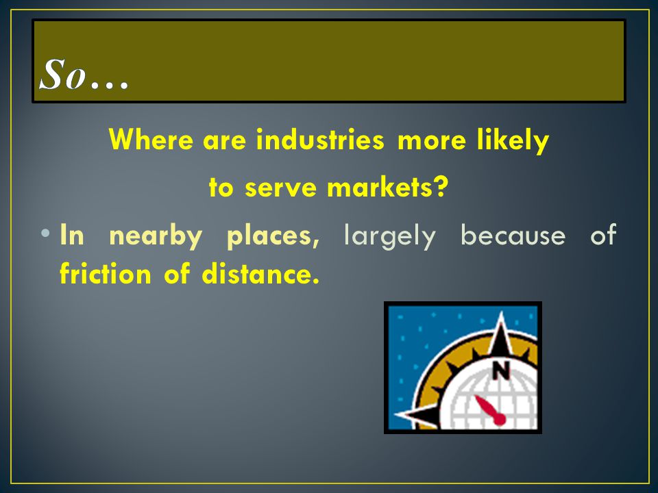 Where are industries more likely