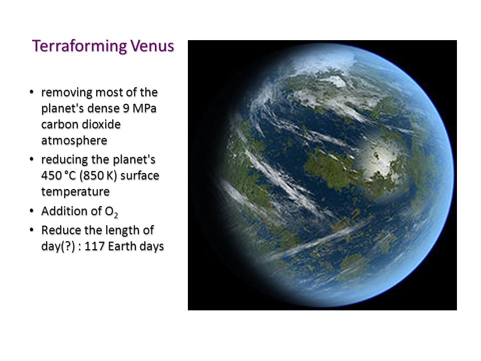 Terraforming Venus removing most of the planet s dense 9 MPa carbon dioxide atmosphere. reducing the planet s 450 °C (850 K) surface temperature.