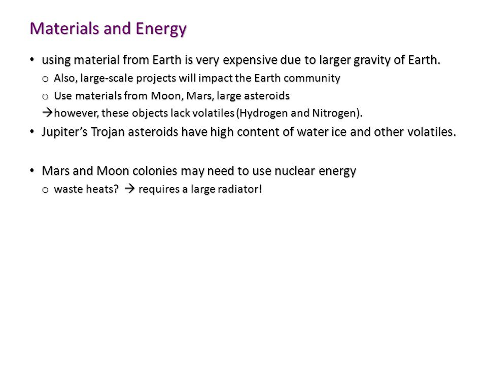 Materials and Energy using material from Earth is very expensive due to larger gravity of Earth.