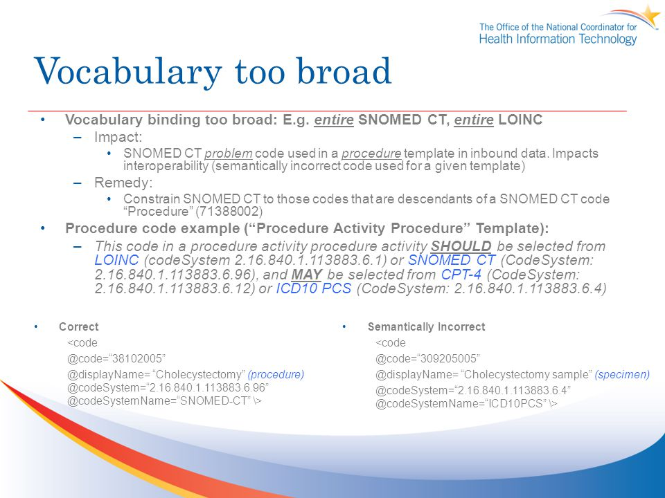 Vocabulary too broad Vocabulary binding too broad: E.g. entire SNOMED CT, entire LOINC. Impact: