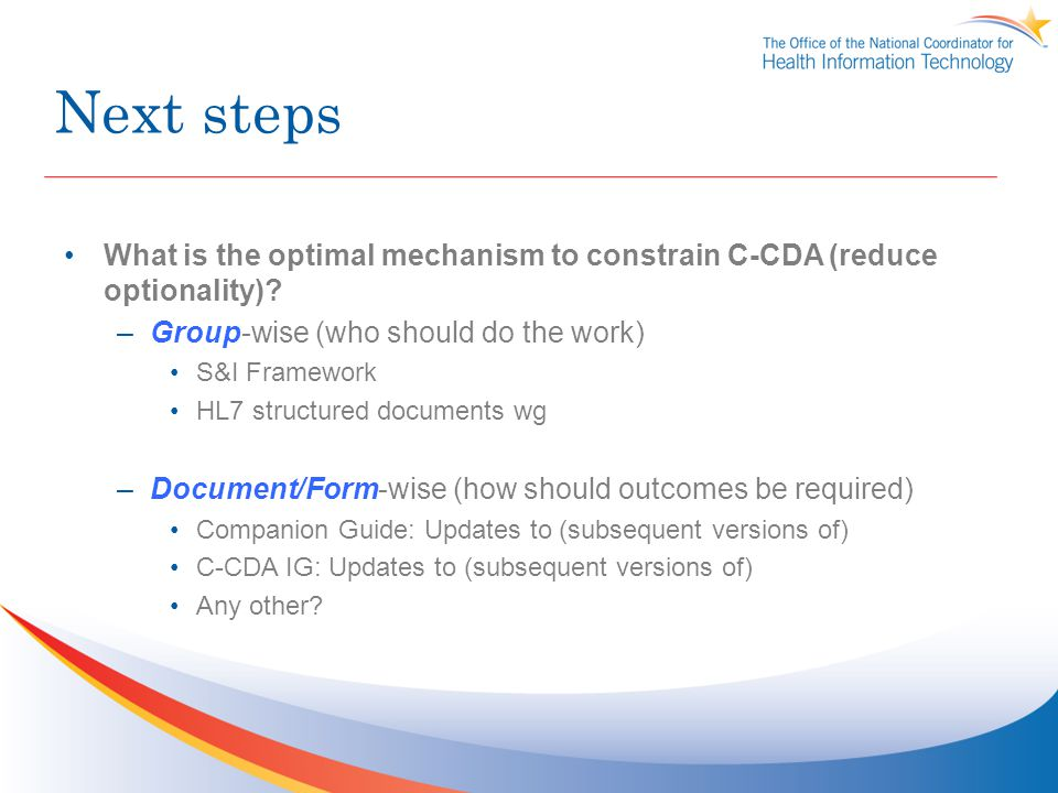 Next steps What is the optimal mechanism to constrain C-CDA (reduce optionality) Group-wise (who should do the work)