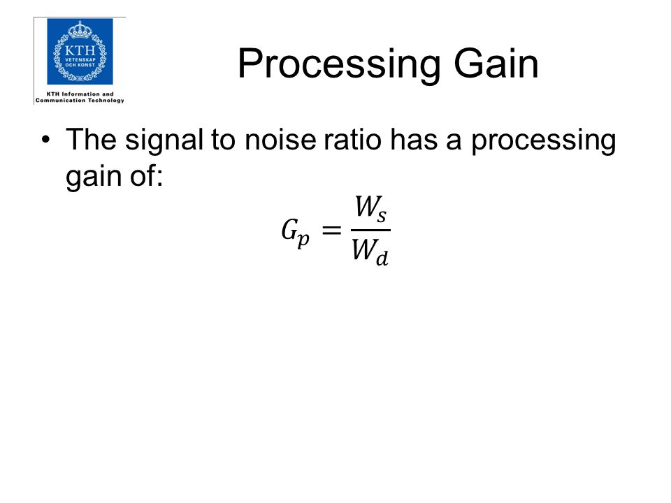 Processing Gain The signal to noise ratio has a processing gain of: