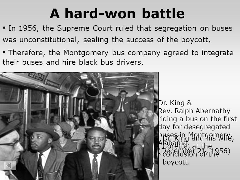 A hard-won battle In 1956, the Supreme Court ruled that segregation on buses was unconstitutional, sealing the success of the boycott.