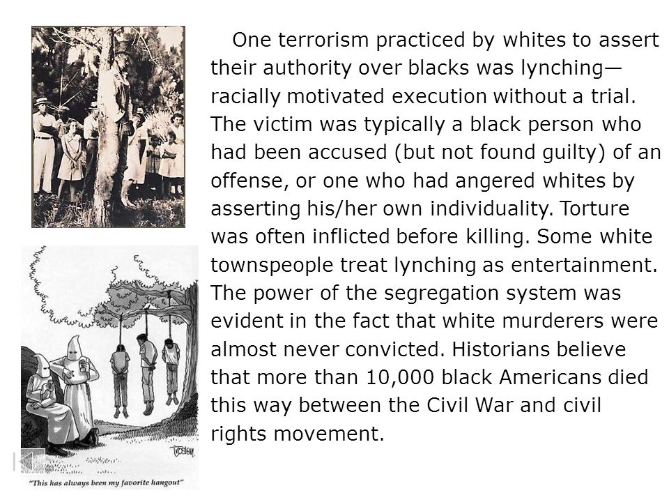 One terrorism practiced by whites to assert their authority over blacks was lynching—racially motivated execution without a trial.
