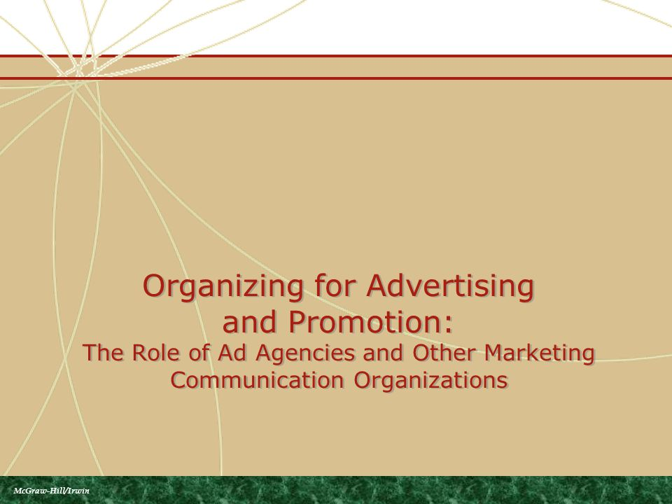 Organizing for Advertising and Promotion: The Role of Ad Agencies and Other Marketing Communication Organizations