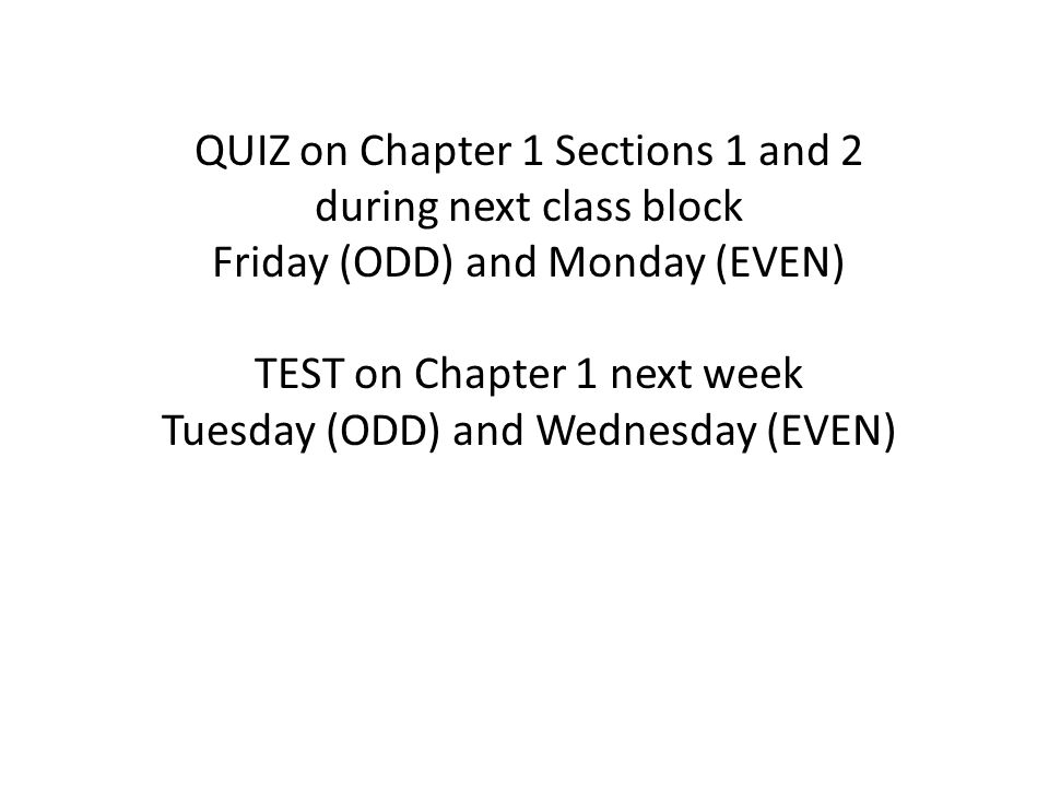 QUIZ on Chapter 1 Sections 1 and 2 during next class block