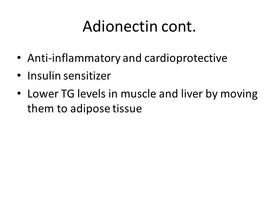 Adionectin cont. Anti-inflammatory and cardioprotective