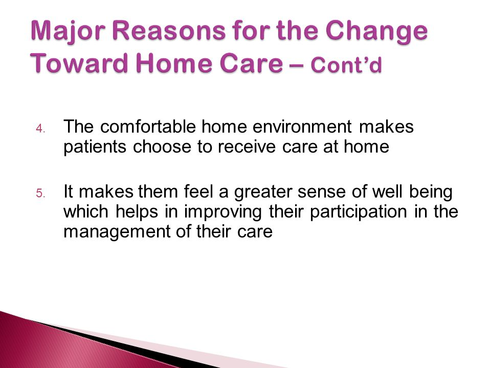 Major Reasons for the Change Toward Home Care – Cont'd