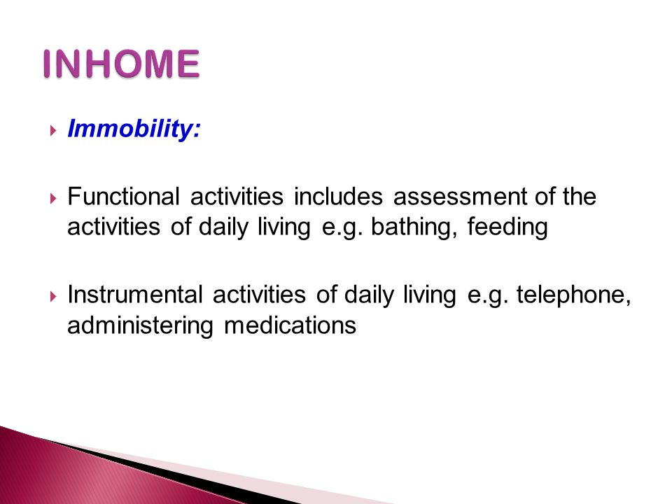 INHOME Immobility: Functional activities includes assessment of the activities of daily living e.g. bathing, feeding.