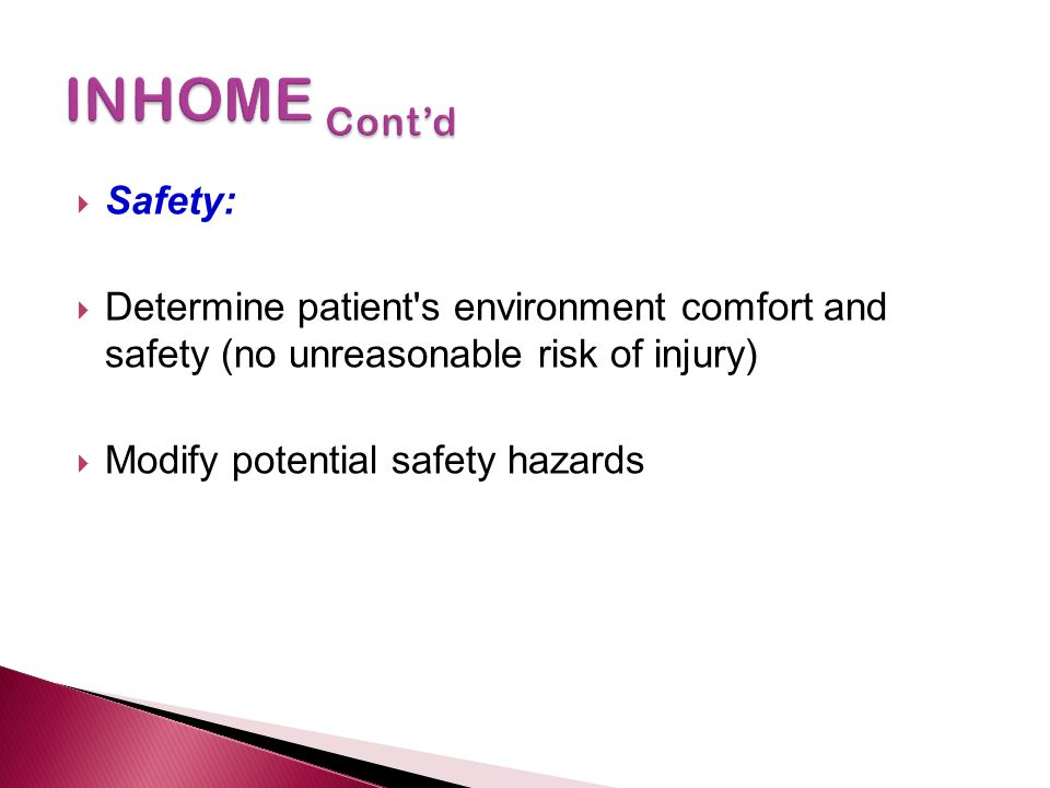 INHOME Cont'd Safety: Determine patient s environment comfort and safety (no unreasonable risk of injury)