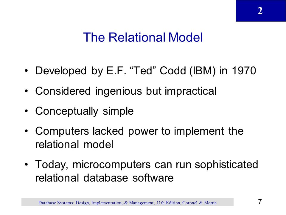The Relational Model Developed by E.F. Ted Codd (IBM) in 1970