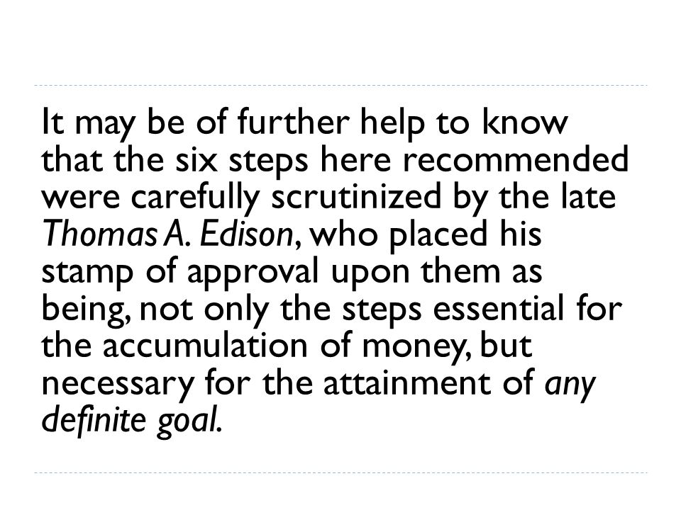 It may be of further help to know that the six steps here recommended were carefully scrutinized by the late Thomas A.