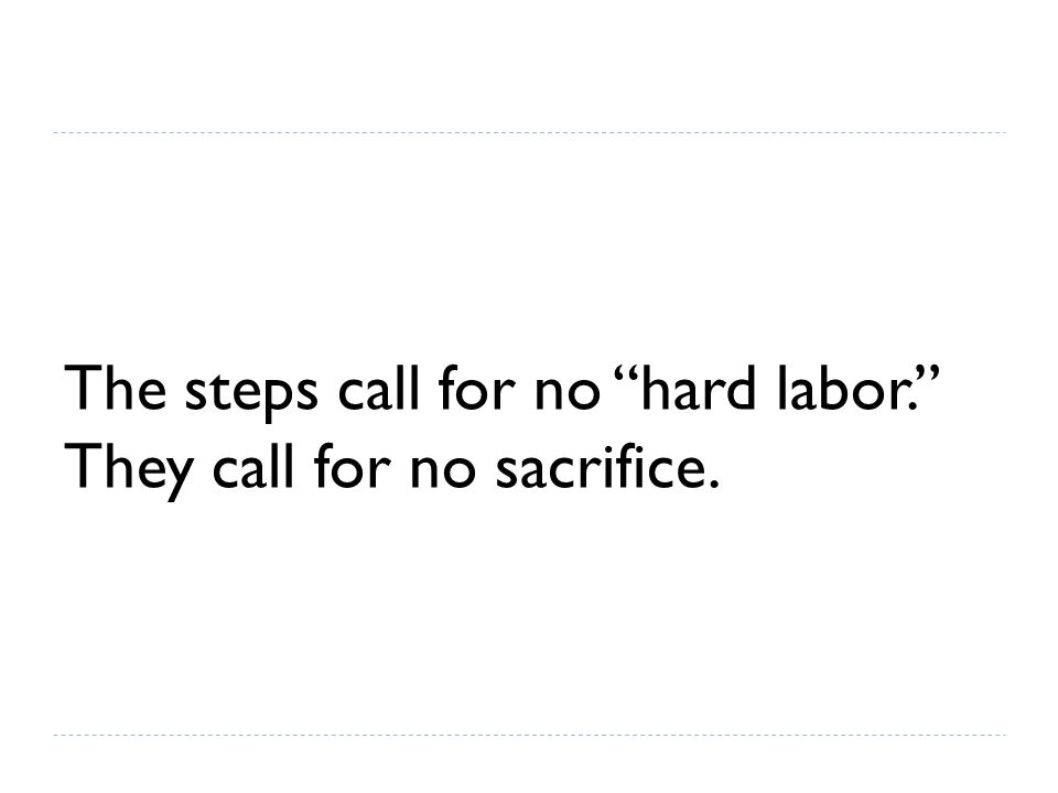 The steps call for no hard labor. They call for no sacrifice.