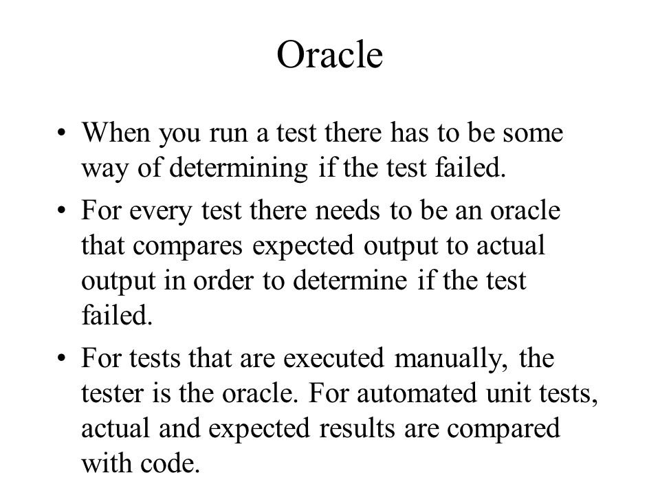 Oracle When you run a test there has to be some way of determining if the test failed.