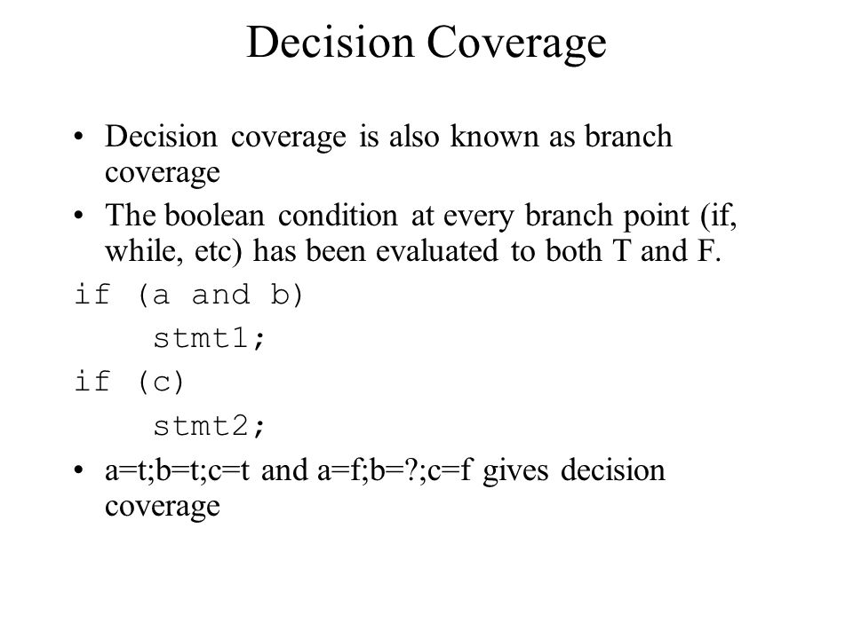 Decision Coverage Decision coverage is also known as branch coverage