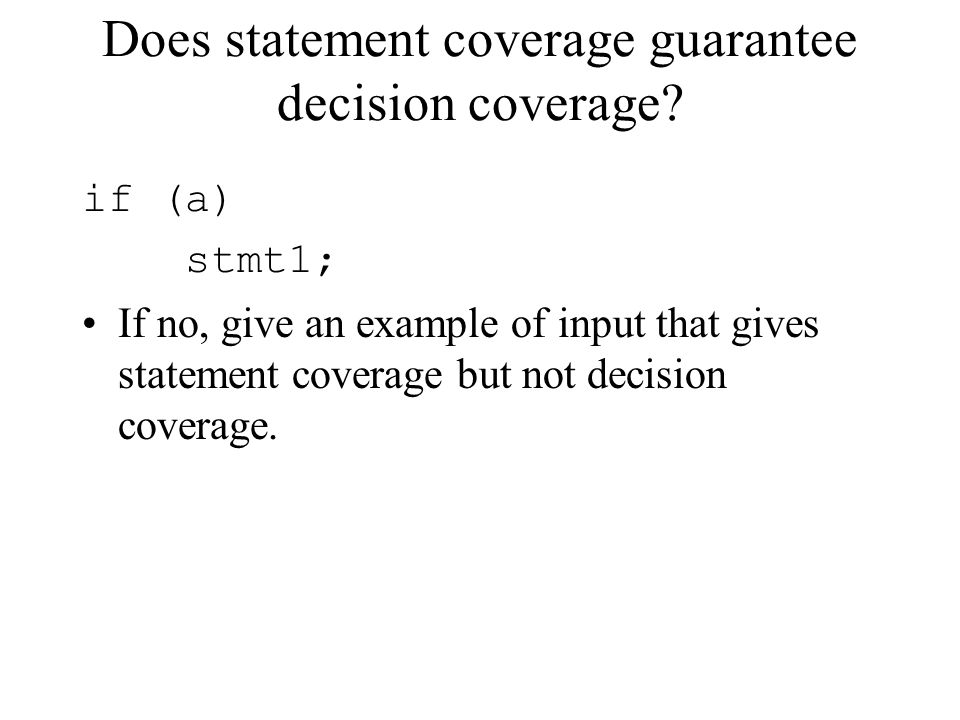 Does statement coverage guarantee decision coverage