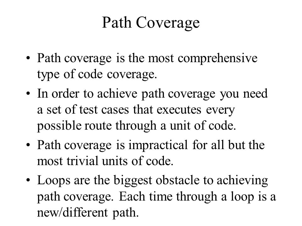 Path Coverage Path coverage is the most comprehensive type of code coverage.