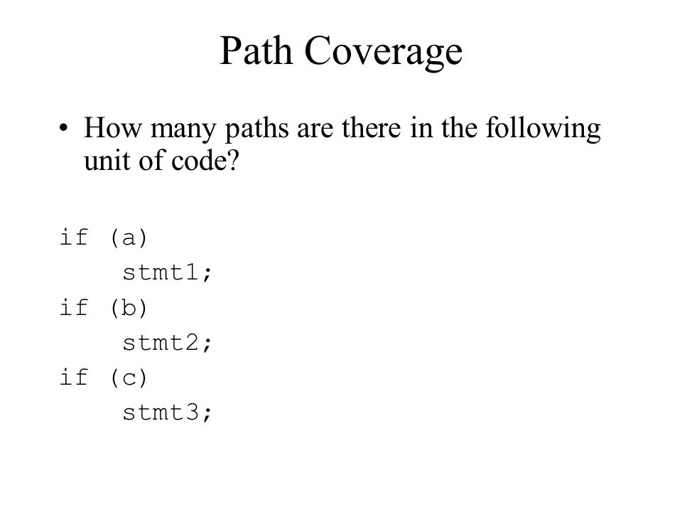 Path Coverage How many paths are there in the following unit of code