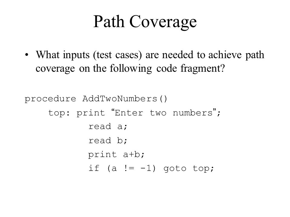 Path Coverage What inputs (test cases) are needed to achieve path coverage on the following code fragment
