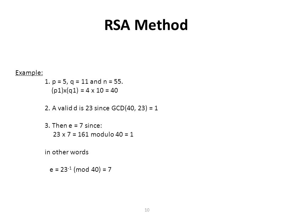 RSA Method Example: 1. p = 5, q = 11 and n = 55.