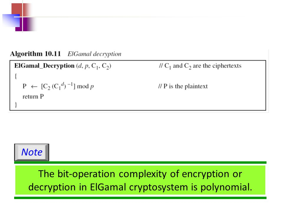 Note The bit-operation complexity of encryption or decryption in ElGamal cryptosystem is polynomial.