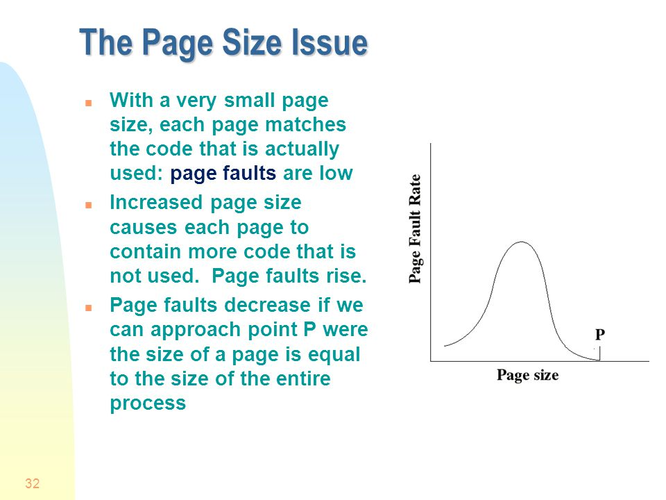 The Page Size Issue With a very small page size, each page matches the code that is actually used: page faults are low.