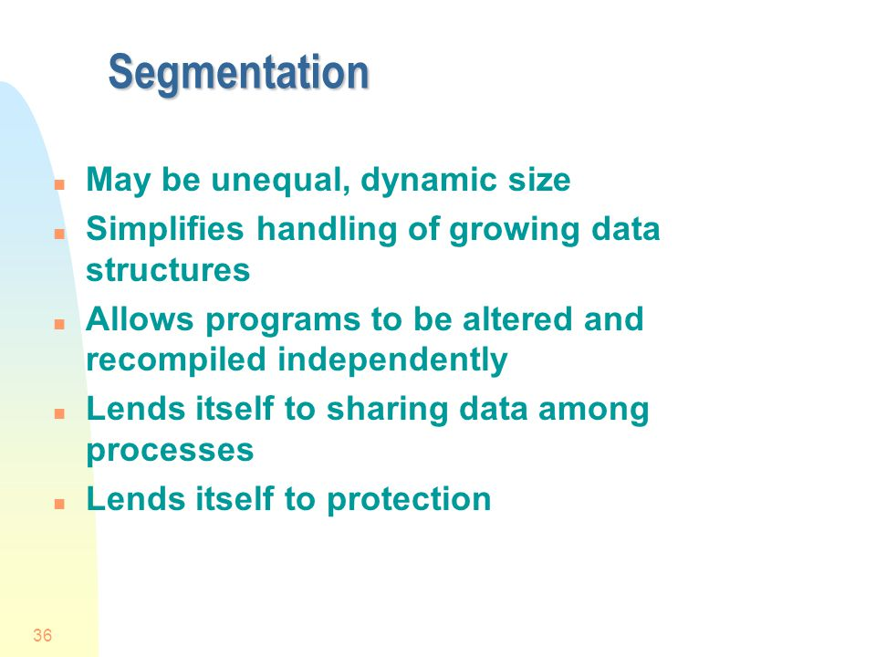 Segmentation May be unequal, dynamic size