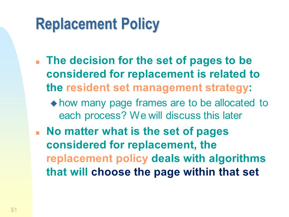 Replacement Policy The decision for the set of pages to be considered for replacement is related to the resident set management strategy: